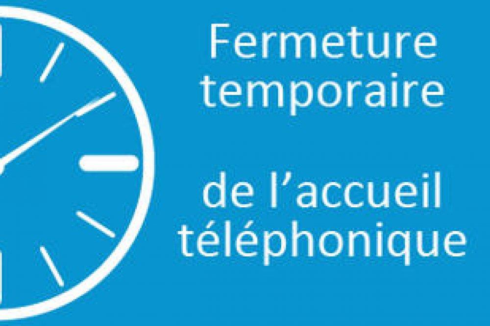 Fermeture temporaire de l'accueil téléphonique